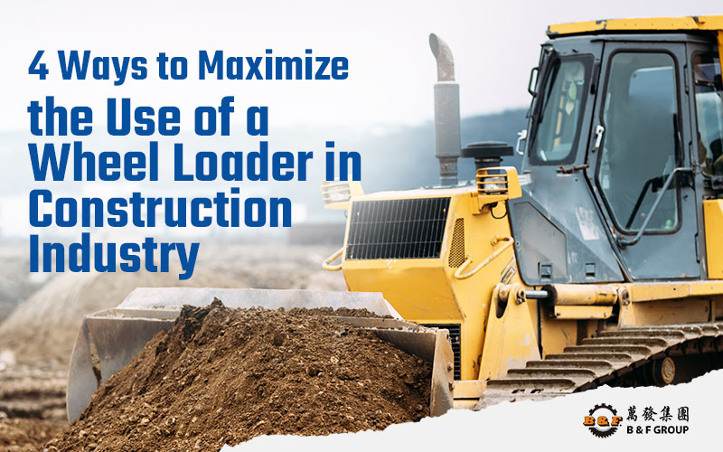 4-ways-to-maximize-the-use-of-a-wheel-loader-in-construction-industry