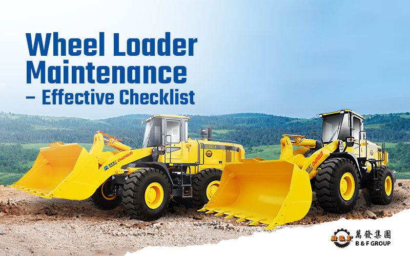 wheel-loader-maintenance-effective-checklist